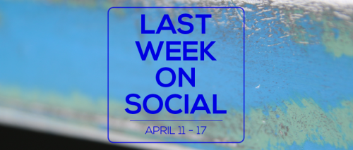 Last Week on Social - April 17