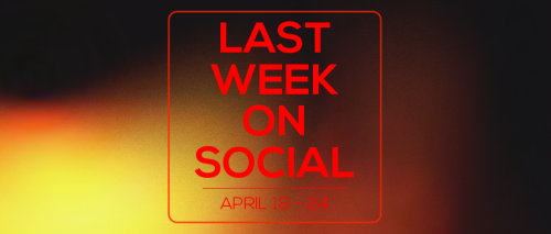 Last Week on Social - April 24