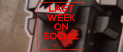 Last Week on Social - May15