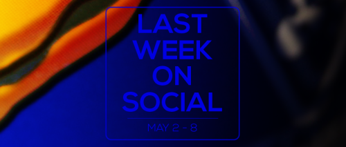 Last Week on Social - May8