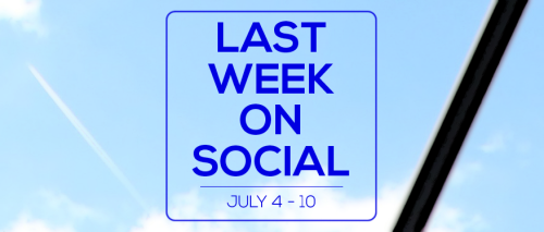 Last Week on Social - July10