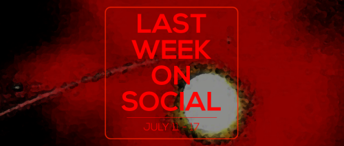 Last Week on Social - July17