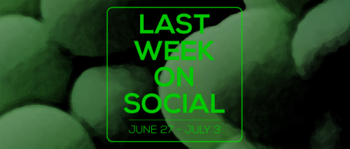 Last Week on Social - July3