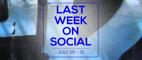Last Week on Social - July31